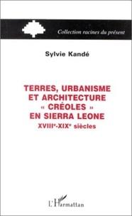 """Sylvie Kandé - Terres, urbanisme et architecture """"creoles"""" en sierra leone xviiie-xixe siecles."""