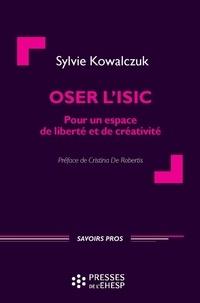 Sylvie Kowalczuk - Oser l'ISIC - Pour un espace de liberté et de créativité.