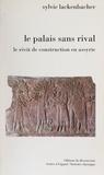 Sylvie Lackenbacher - Le Palais sans rival - Le récit de construction en Assyrie.