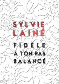 Sylvie Lainé - Fidèle à ton pas balancé.