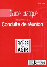 Sylvie Lainé - Guide pratique d'entraînement à la conduite de réunion - En 99 fiches / réponses.