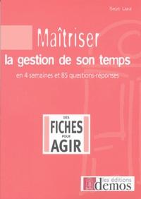 Sylvie Lainé et Cyril Schweizer - Maîtriser la gestion de son temps - En quatre semaines et 85 questions/réponses.