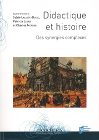 Sylvie Lalagüe-Dulac et Patricia Legris - Didactique et histoire - Des synergies complexes.