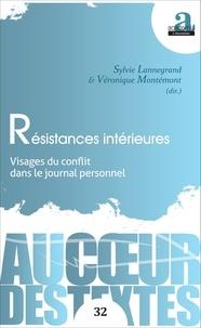 Sylvie Lannegrand et Véronique Montémont - Résistances intérieures - Visages du conflit dans le journal personnel.