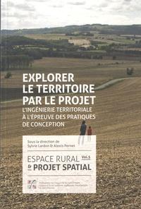 Espace rural & projet spatial - Volume 5, Explorer le territoire par le projet : lingénierie territoriale à lépreuve des pratiques de conception.pdf