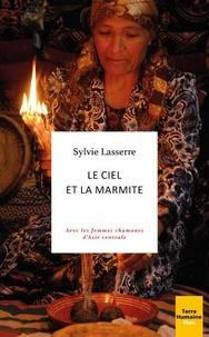 Sylvie Lasserre - Le ciel et la marmite - Avec les femmes chamanes d'Asie centrale.