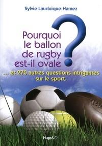 Sylvie Lauduique-Hamez - Pourquoi le ballon de rugby est-il ovale ? - Et 270 autres questions intrigantes sur le sport.