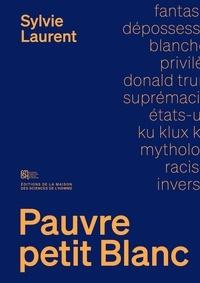 Sylvie Laurent - Pauvre petit Blanc - Le mythe de la dépossession raciale.