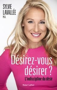 Sylvie Lavallee - Désirez-vous désirer ? L'indiscipline du désir - L'indiscipline du désir.