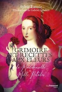 Sylvie Lavoie et Gabriel Sanchez - Grimoire et recettes aux fleurs de Mademoiselle Mille Pétales.
