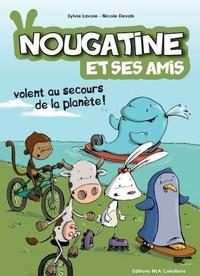 Sylvie Lavoie et Nicole Devals - Nougatine et ses amis volent au secours de la planète !.