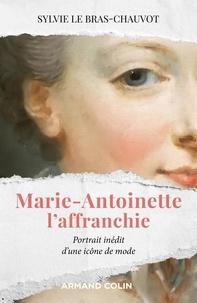 Sylvie Le Bras-Chauvot - Marie-Antoinette l'affranchie - Portrait inédit d'une icône de mode.