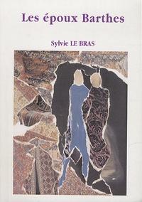 Sylvie Le Bras - Les époux Barthes - Ou l'histoire singulière d'un couple ordinaire.