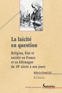Sylvie Le Grand - La laïcité en question - Religion, Etat et société en France et en Allemagne du 18e siècle à nos jours.