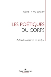 Sylvie Le Poulichet - Les poétiques du corps - Actes de naissance en analyse.