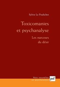 Sylvie Le Poulichet - Toxicomanies et psychanalyse - Les narcoses du désir.