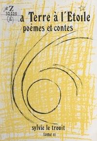 Sylvie Le Trouit et Vincent Desrues - De la Terre à l'Étoile (2) - Approche du poème et du conte. Dossier pédagogique.