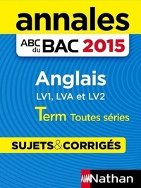 Sylvie Léger et Virginie Plessis - ABC BAC/BREV NU  : Annales ABC du BAC 2015 Anglais Term Toutes séries.