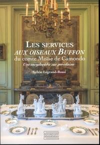 Sylvie Legrand-Rossi - Les services aux oiseaux Buffon du comte Moïse de Camondo - Une encyclopédie sur porcelaine.