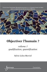 Sylvie Leleu-Merviel - Objectiver l'humain ? - Volume 1, Qualification, quantification.