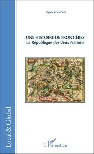 Sylvie Lemasson - Une histoire de frontières - La République des deux nations.