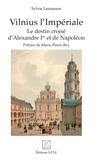Sylvie Lemasson - Vilnius l'Impériale - Le destin croisé d'Alexandre Ier et de Napoléon.
