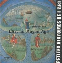 Sylvie Léonard - Il était une fois... l'Art au Moyen Age.
