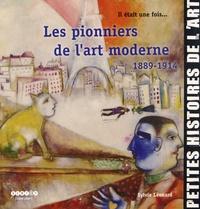 Sylvie Léonard - Il était une fois... Les pionniers de l'art moderne - 1889-1914.