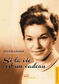 Sylvie Léonie - Si la vie est un cadeau.