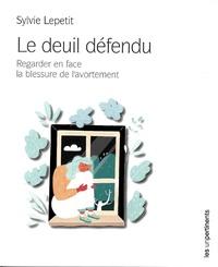 Sylvie Lepetit - Le deuil défendu - Présence de l'enfant absent.