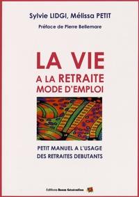 Sylvie Lidgi et Mélissa Petit - La vie à la retraite : mode d'emploi - Petit manuel à l'usage des retraités débutants.