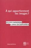 Sylvie Lindeperg et Ania Szczepanska - A qui appartiennent les images ?.