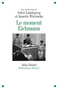 Sylvie Lindeperg et Annette Wieviorka - Le moment Eichmann.