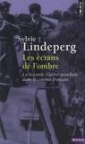 Sylvie Lindeperg - Les écrans de l'ombre - La Seconde Guerre mondiale dans le cinéma français, 1944-1969.