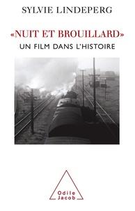 Sylvie Lindeperg - Nuit et Brouillard - Un film dans l'histoire.