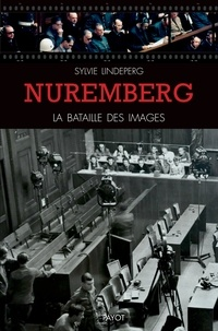 Sylvie Lindeperg - Nuremberg, la bataille des images.