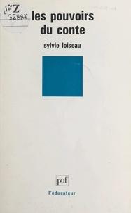 Sylvie Loiseau et Gaston Mialaret - Les pouvoirs du conte.