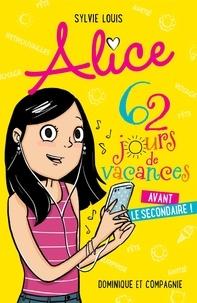 Sylvie Louis et Blanche Louis-Michaud - Alice - 62 jours de vacances avant le secondaire !.