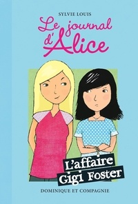 Sylvie Louis et Christine Battuz - Le journal d'Alice  : L'affaire Gigi Foster.