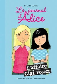 Sylvie Louis - Le journal d'Alice Tome 13 : L'affaire Gigi Foster.