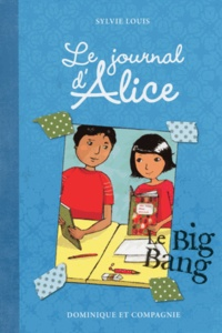Sylvie Louis - Le journal d'Alice Tome 4 : Le Big Bang.