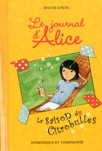 Sylvie Louis - Le journal d'Alice Tome 5 : La saison du citrobulles.