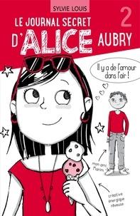 Sylvie Louis et Blanche Louis-Michaud - Le journal secret d'Alice Aubr  : Le journal secret d'Alice Aubry 2.
