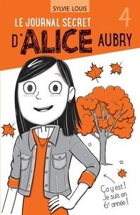 Sylvie Louis et Blanche Louis-Michaud - Le journal secret d'Alice Aubr  : Le journal secret d'Alice Aubry 4.