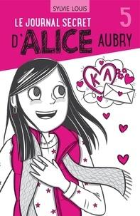 Sylvie Louis et Blanche Louis-Michaud - Le journal secret d'Alice Aubr  : Le journal secret d'Alice Aubry 5.