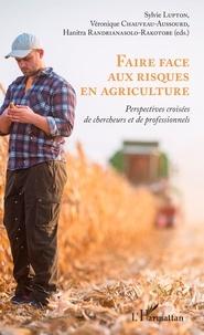 Sylvie Lupton et Véronique Chauveau-Aussourd - Faire face aux risques en agriculture - Perspectives croisées de chercheurs et de professionnels.