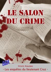 Sylvie Magras - Le salon du crime - Les enquêtes du lieutenant Cruz.