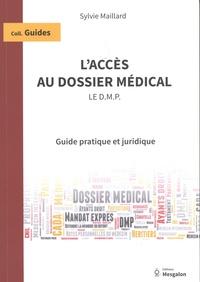 Sylvie Maillard - L'accès au dossier médical (le DMP) - Guide pratique et juridique.