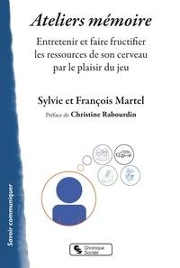 Sylvie Martel et François Martel - Ateliers mémoire - Entretenir et faire fructifier les ressources de son cerveau par le plaisir du jeu.