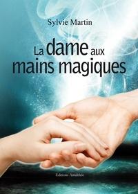 Sylvie Martin - La dame aux mains magiques.